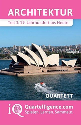 Quartelligence - Intelligente Quartette zum spielerischen Lernen Architektur Quartett, Teil 3: 19. Jahrhundert bis Heute