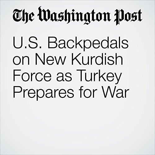 U.S. Backpedals on New Kurdish Force as Turkey Prepares for War copertina