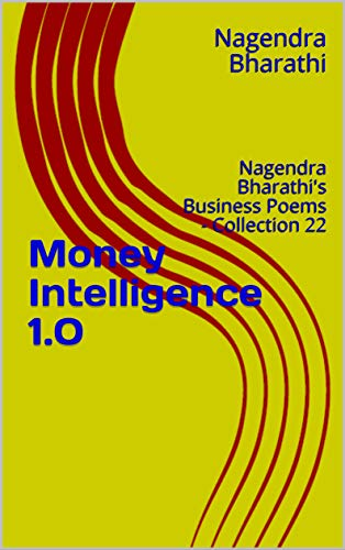 Money Intelligence 1.0: Nagendra Bharathi's Business Poems - Collection 22 (Nagendra Bharathi's Business poems Collection) (English Edition)