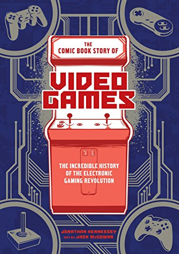 Compare Textbook Prices for The Comic Book Story of Video Games: The Incredible History of the Electronic Gaming Revolution  ISBN 9780399578908 by Hennessey, Jonathan,McGowan, Jack