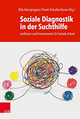 Soziale Diagnostik in der Suchthilfe: Leitlinien und Instrumente für Soziale Arbeit (German Edition)