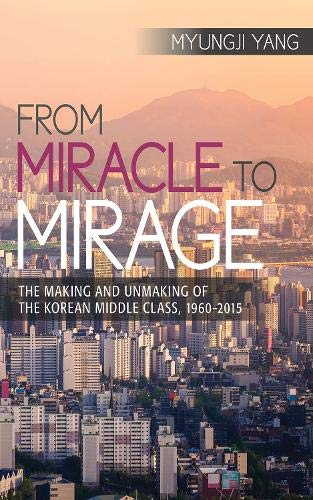 From Miracle to Mirage: The Making and Unmaking of the Korean Middle Class, 1960-2015 PDF Books