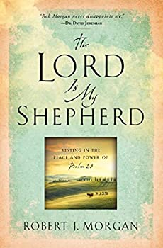 The Lord Is My Shepherd  Resting in the Peace and Power of Psalm 23