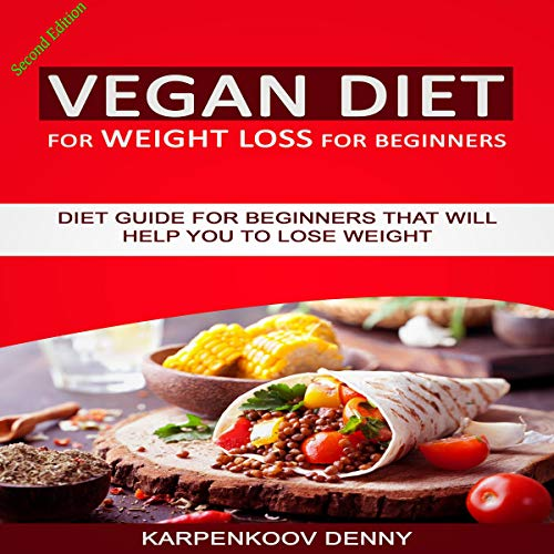 Vegan Diet for Weight Loss for Beginners: Diet Guide for Beginners That Will Help You to Lose Weight cover art