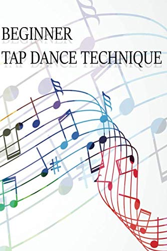Beginner Tap Dance Technique: Dancing Class Note Book
