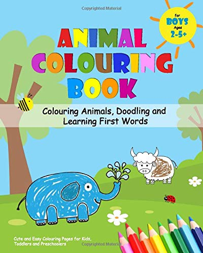 Animal Colouring Book for Boys Ages 2-5 - Colouring Animals, Doodling and Learning First Words: Cute and Easy Colouring Pages for Kids, Toddlers and Preschoolers