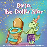 Dino, The Potty Star: Potty Training Older Children, Stubborn Kids, and Baby Boys and girls who refuse to give up their diapers. The Funniest Dinosaurs Book for Children 3-5 years-old.