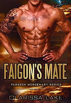 Farseek - Faigon's Mate: SFR Alien Mates (Farseek Mercenary Series Book 1) by [T.J. Quinn, Clarissa Lake]