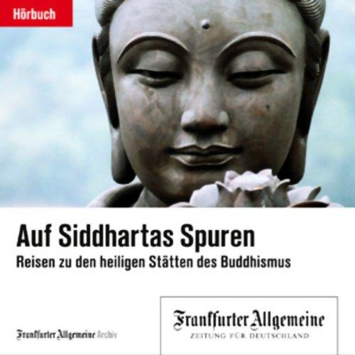 Auf Siddhartas Spuren - Reisen in die heiligen Stätten des Buddhismus (F.A.Z.-Dossier) cover art