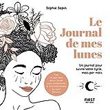 Le Journal de mes lunes - Un journal pour suivre votre cycle, mois après mois - Tout ce que vous devez savoir pour comprendre le fonctionnement du cycle féminin