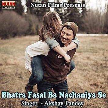 Bhatra Fasal Ba Nachaniya Se