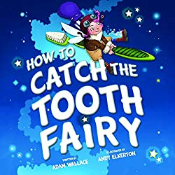 Image: How to Catch the Tooth Fairy | Hardcover – Illustrated: 32 pages | by Adam Wallace (Author), Andy Elkerton (Illustrator). Publisher: Sourcebooks Wonderland; Illustrated edition (July 5, 2016)