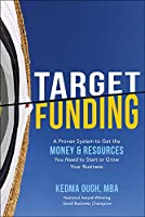 Target Funding: A Proven System to Get the Money & Resources You Need to Start or Grow Your Business