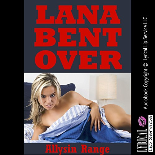Lana Bent Over: A Tale of Barely Legal Rough Sex with a College Girl audiobook cover art