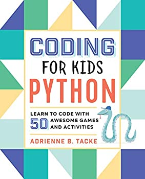 Coding for Kids  Python  Learn to Code with 50 Awesome Games and Activities