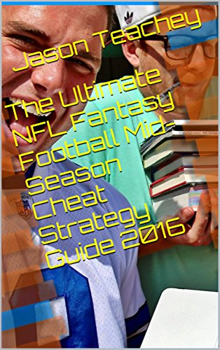 The Ultimate NFL Fantasy Football Mid-Season Cheat Strategy Guide 2016 (The Ultimate NFL Fantasy Mid-Season Strategy Guide Book 1) (English Edition)