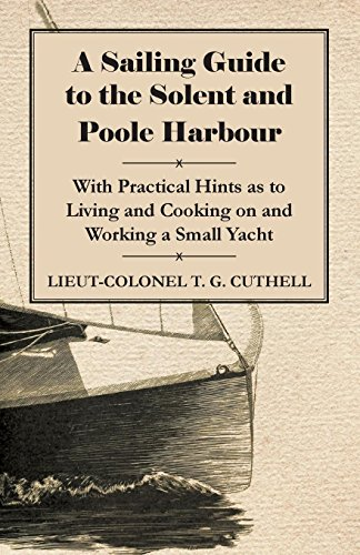 A Sailing Guide to the Solent and Poole Harbour - With Practical Hints as to Living and Cooking on and Working a Small Yacht (English Edition)