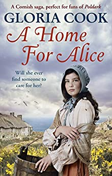 A Home for Alice: A gritty, heartwarming family saga for fans of Poldark by [Gloria Cook]