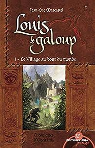 Louis le Galoup, tome 1 : Le village au bout du monde par Jean-Luc Marcastel