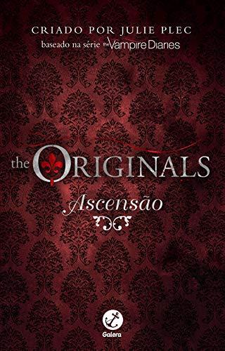 Ascensão - Diários do vampiro: The Originals - vol. 1