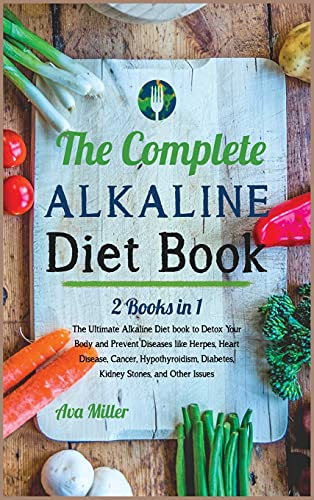 The Complete Alkaline Diet Book: The Ultimate Alkaline Diet book to Detox Your Body and Prevent Diseases like Herpes, Heart Disease, Cancer, ... Kidney Stones, and Other Issues (Nutrition)