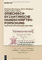 Griechisch-byzantinische Handschriftenforschung: Traditionen, Entwicklungen, Neue Wege