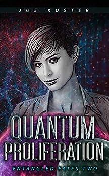 Quantum Proliferation: A Near-Future CyberPunk Thriller (Entangled Fates Book 2) by [Joe Kuster]