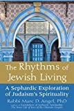 Rhythms of Jewish Living: A Sephardic Exploration of Judaism's Spirituality - Rabbi Marc D. Angel Ph.D.
