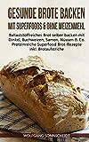 Gesunde Brote backen mit Superfoods & ohne Weizenmehl: Ballaststoffreiches Brot