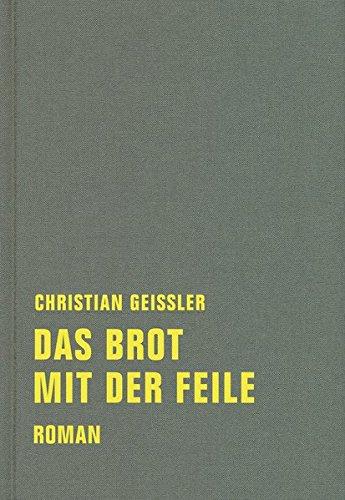 Das Brot mit der Feile: Roman (Christian Geissler Werkausgabe)