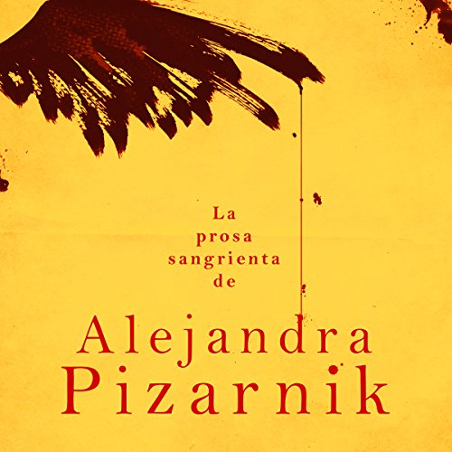La Prosa Sangrienta de Alejandra Pizarnik [The Passionate Prose of Alejandra Pizarnik] copertina