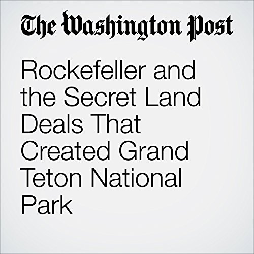 Rockefeller and the Secret Land Deals That Created Grand Teton National Park copertina