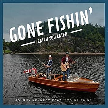 Gone Fishin' Catch You Later (feat. Evo da Saint)