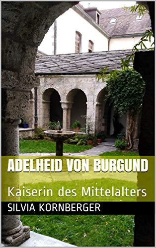 Adelheid von Burgund: Kaiserin des Mittelalters