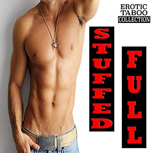 STUFFED FULL (Erotic Explicit Taboo Stories Forbidden Box Set Collection)