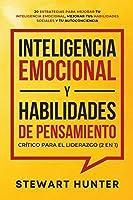 Inteligencia Emocional y Habilidades de Pensamiento Crítico para el Liderazgo (2 en 1): 20 Estrategias para Mejorar tu Inteligencia Emocional, Mejorar tus Habilidades Sociales y tu Autoconciencia
