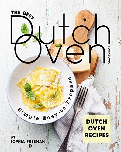 The Best Dutch Oven Cookbook: Simple Easy-to-Prepare Dutch Oven Recipes (English Edition)
