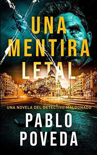 Una Mentira Letal: Una novela del detective Maldonado: 1 (Detective privado Javier Maldonado, novela negra española)