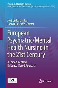 European Psychiatric/Mental Health Nursing in the 21st Century: A Person-Centred Evidence-Based Approach (Principles of Specialty Nursing) by [José Carlos Santos, John R. Cutcliffe]