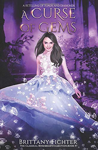 A Curse of Gems: A Retelling of Toads and Diamonds (The Classical Kingdoms Collection, Band 7)