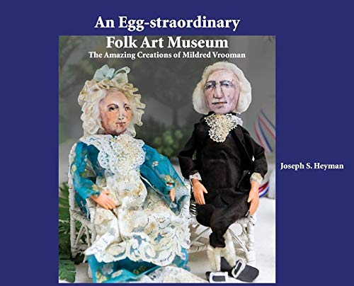 An Egg-straordinary Folk-Art Museum: The Amazing Creations of Mildred Vrooman