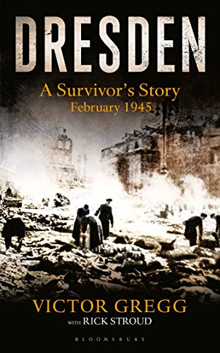 Dresden: A Survivor's Story (Kindle Single): A Survivor's Story, February 1945 (English Edition)
