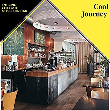 Cool Journey - Enticing Chillout Music For Bar