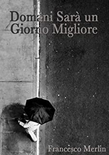 Domani Sarà un Giorno Migliore (Italian Edition)