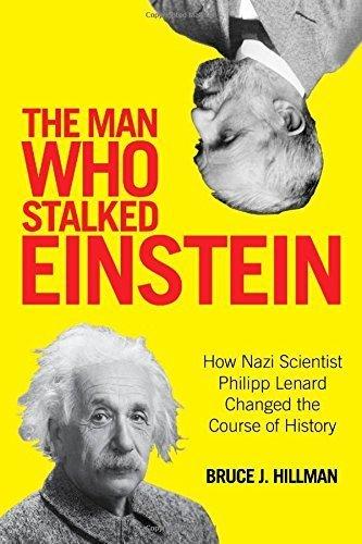 The Man Who Stalked Einstein: How Nazi Scientist Philipp Lenard Changed the Course of History by Hillman, Bruce J., Ertl-Wagner, Birgit, Wagner, Bernd C. (2015) Gebundene Ausgabe