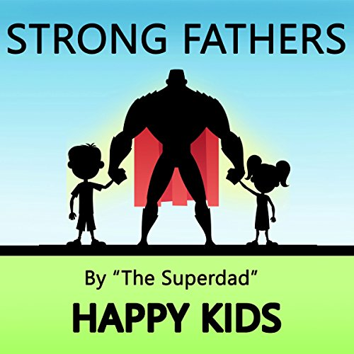 Strong Fathers: Happy Kids audiobook cover art