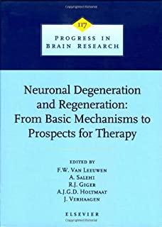 Neuronal Degeneration and Regeneration: From Basic Mechanisms to Prospects for Therapy (Volume 117)