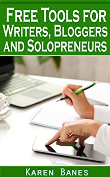 Free Tools for Writers, Bloggers and Solopreneurs by [Karen Banes]