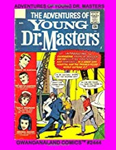 Adventures Of Young Dr. Masters: Gwandanaland Comics #2444 - Is he doctor or daredevil?  Physician or Hero?   These are his complete stories!