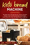 Keto Bread Machine: The simple step by step guide with easy, delicious and perfect ketogenic recipes for baking homemade bread. Ketogenic Loaves, Gluten-Free, ... Paleo, and Vegan Recipes for weight loss.